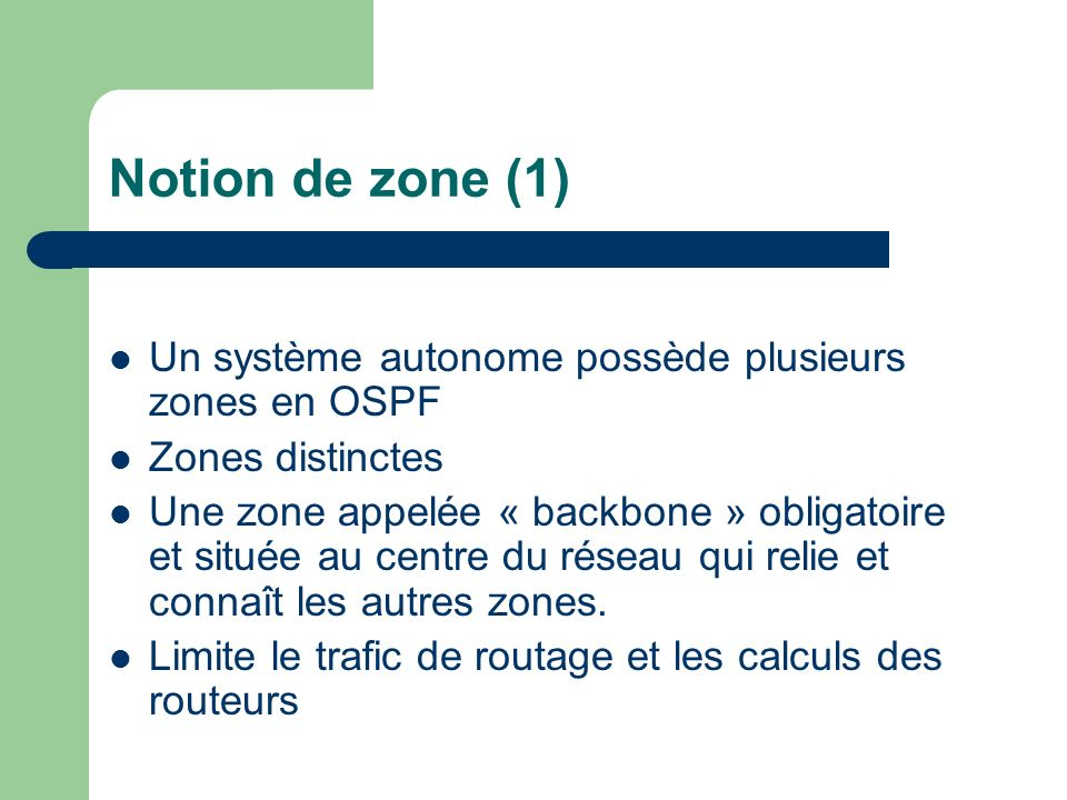 Notion de zone (1) Un système autonome possède plusieurs zones en OSPF