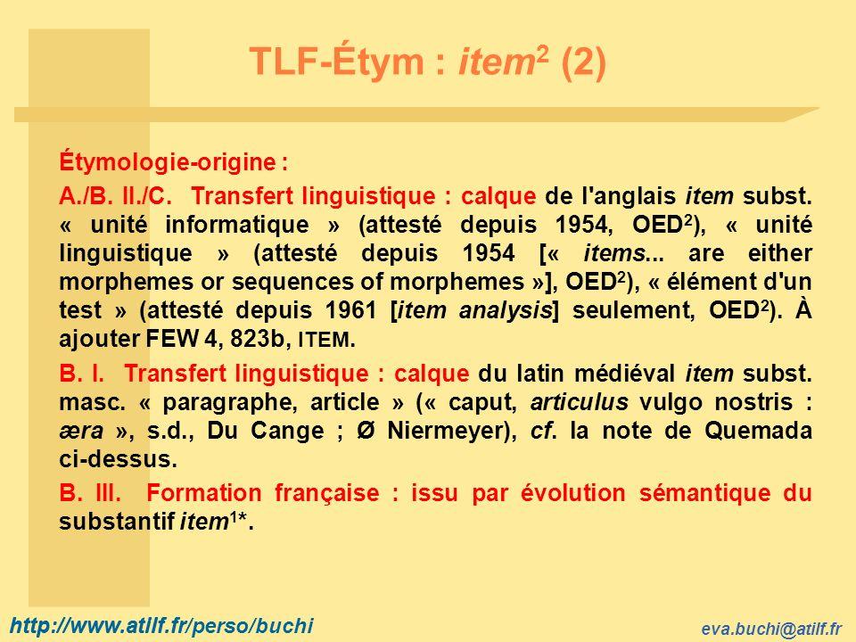 TLF-Étym : item2 (2) Étymologie-origine :