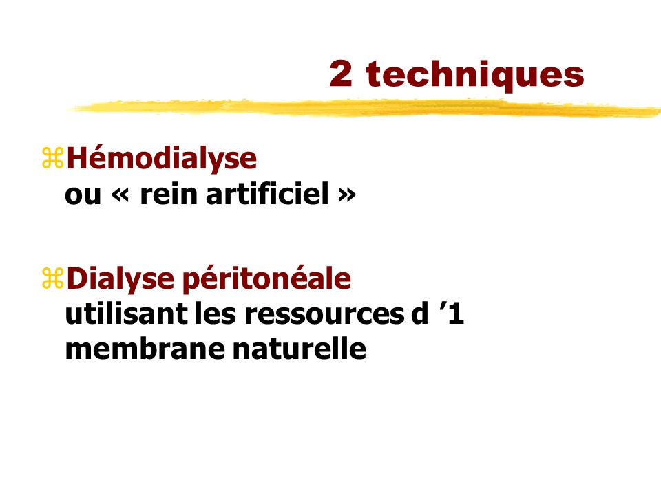2 techniques Hémodialyse ou « rein artificiel »