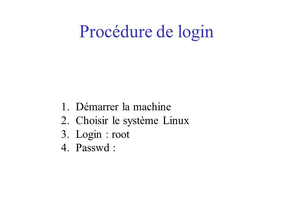 Procédure de login Démarrer la machine Choisir le système Linux