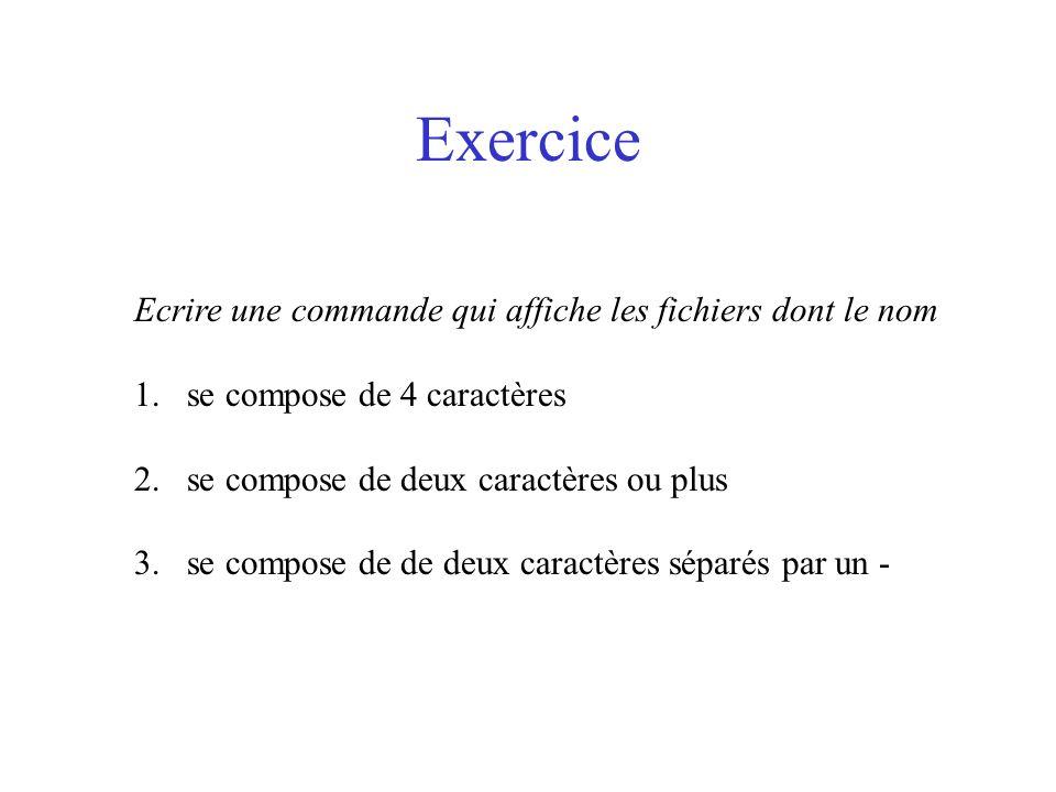 Exercice Ecrire une commande qui affiche les fichiers dont le nom
