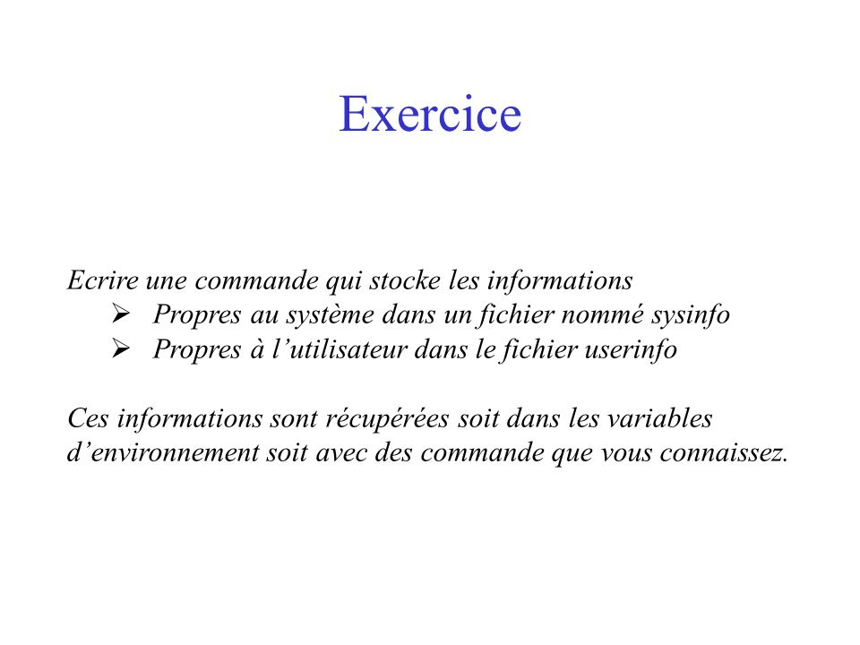 Exercice Ecrire une commande qui stocke les informations