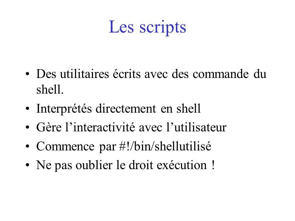 Les scripts Des utilitaires écrits avec des commande du shell.