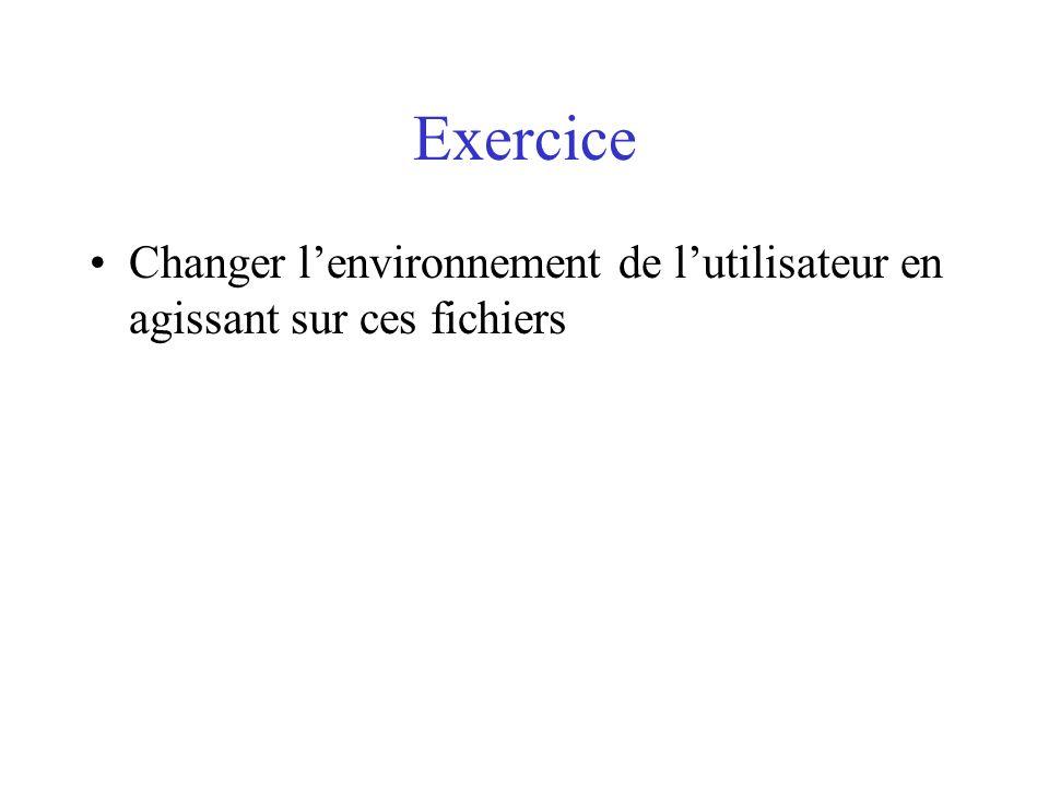 Exercice Changer l'environnement de l'utilisateur en agissant sur ces fichiers