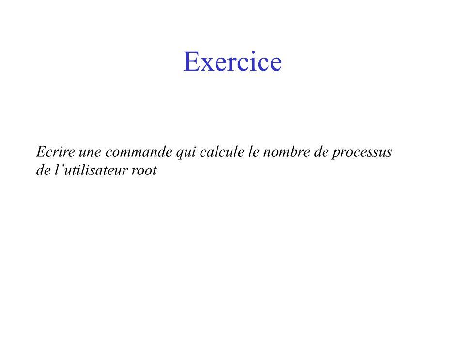 Exercice Ecrire une commande qui calcule le nombre de processus