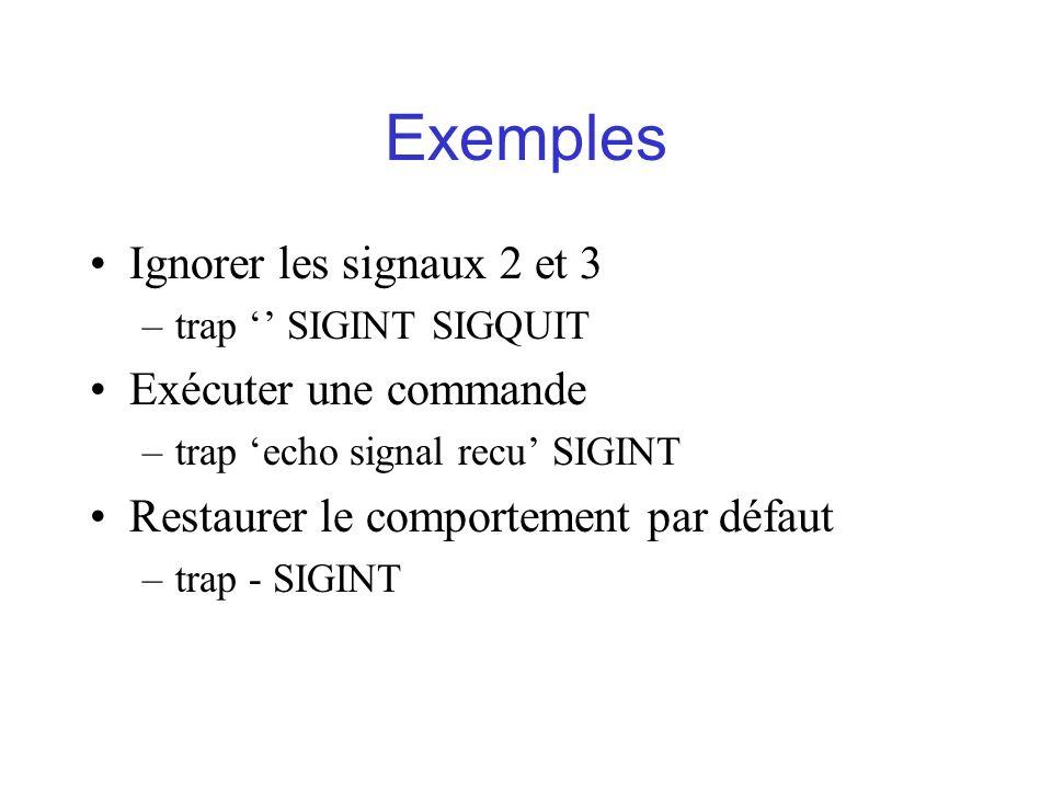 Exemples Ignorer les signaux 2 et 3 Exécuter une commande