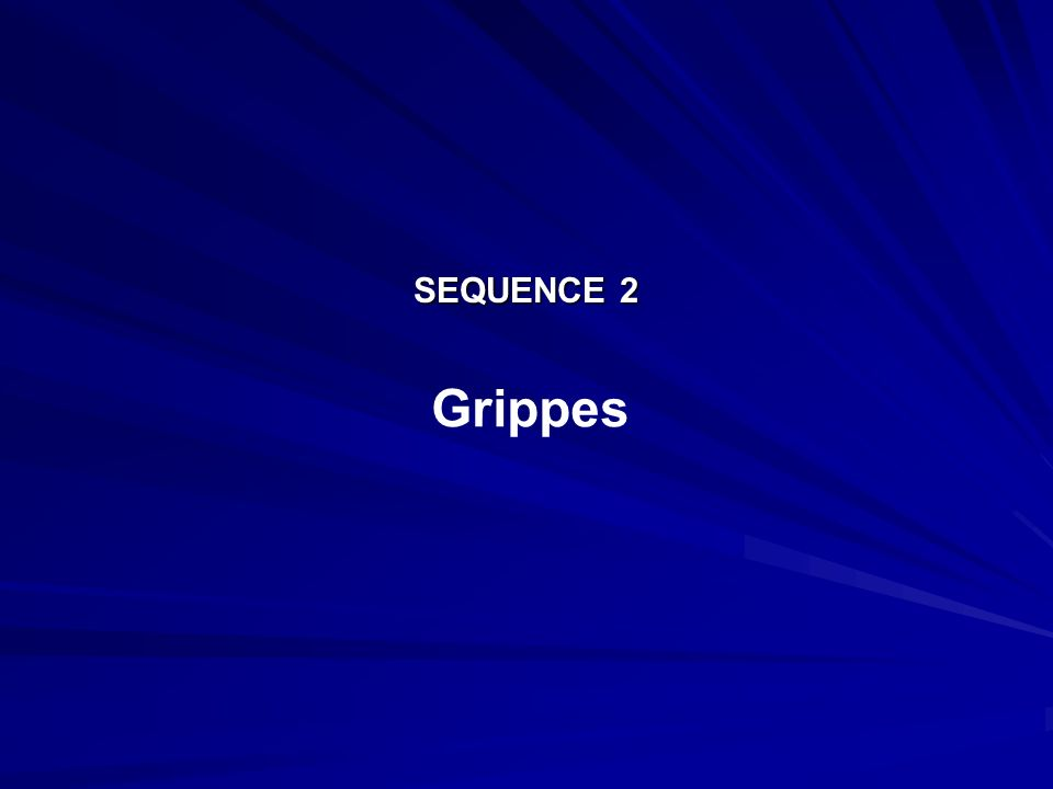 SEQUENCE 2 Grippes.