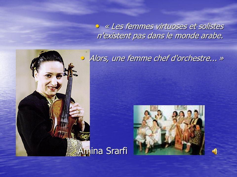 « Les femmes virtuoses et solistes n existent pas dans le monde arabe.