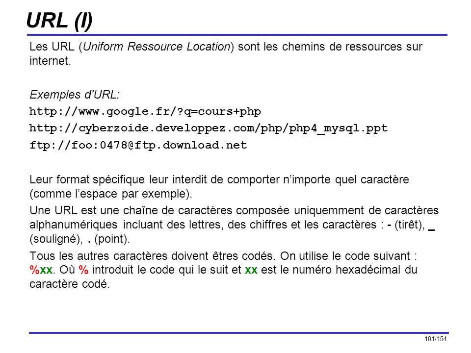 URL (I) Les URL (Uniform Ressource Location) sont les chemins de ressources sur internet. Exemples d'URL: