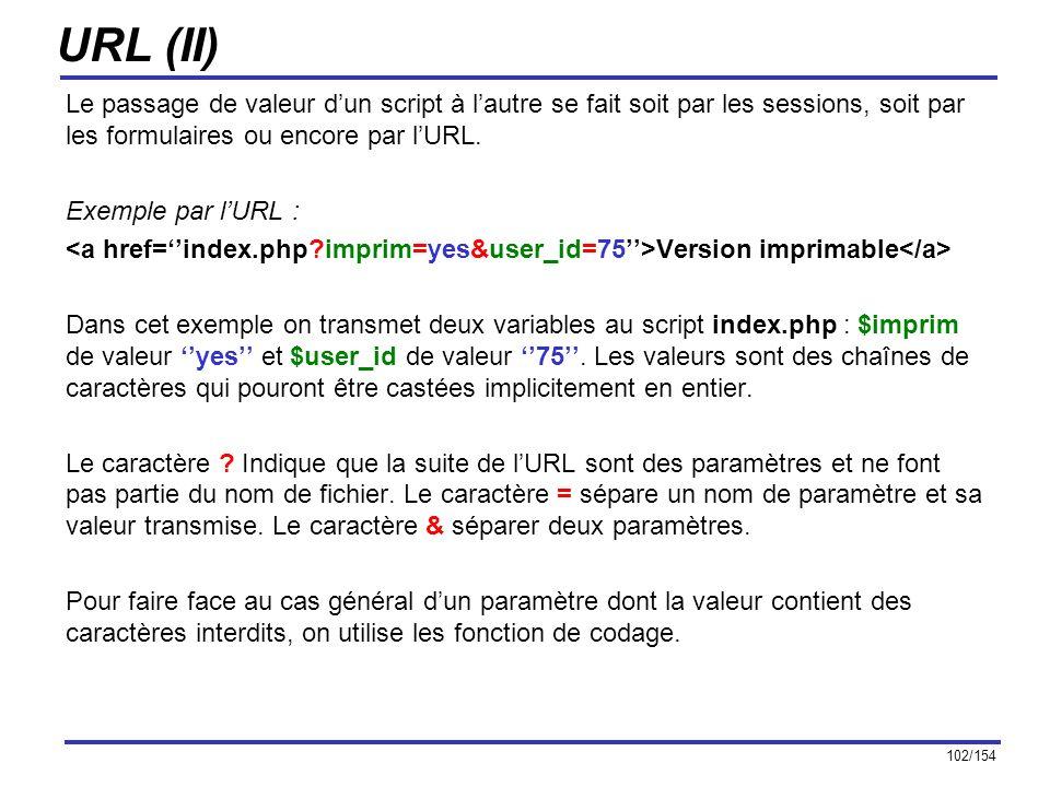 URL (II) Le passage de valeur d'un script à l'autre se fait soit par les sessions, soit par les formulaires ou encore par l'URL.