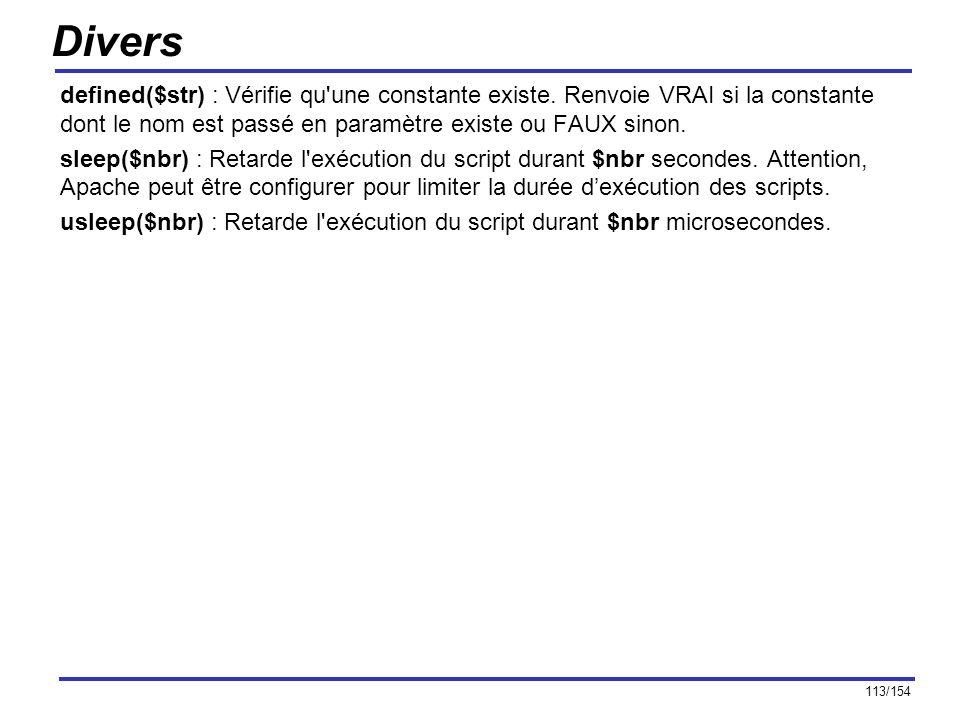 Divers defined($str) : Vérifie qu une constante existe. Renvoie VRAI si la constante dont le nom est passé en paramètre existe ou FAUX sinon.