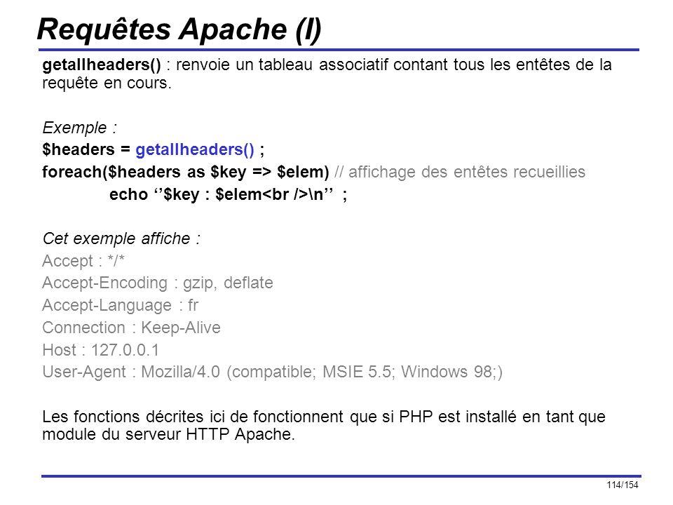 Requêtes Apache (I) getallheaders() : renvoie un tableau associatif contant tous les entêtes de la requête en cours.