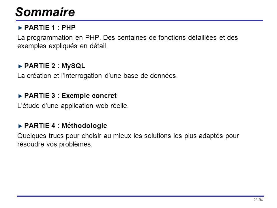 Sommaire PARTIE 1 : PHP. La programmation en PHP. Des centaines de fonctions détaillées et des exemples expliqués en détail.