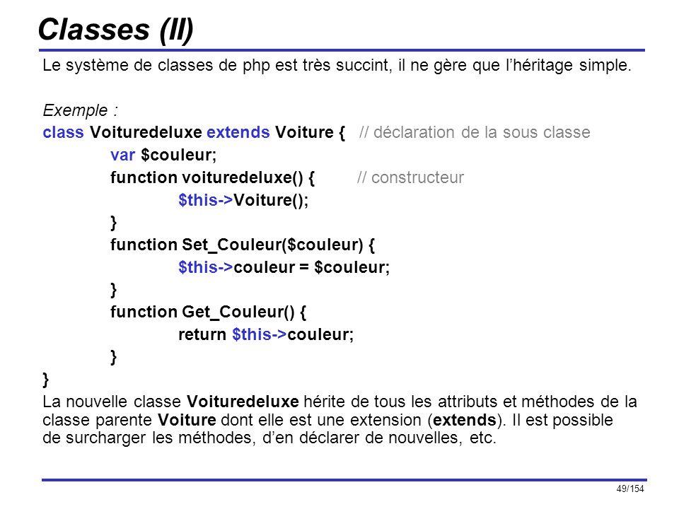 Classes (II) Le système de classes de php est très succint, il ne gère que l'héritage simple. Exemple :
