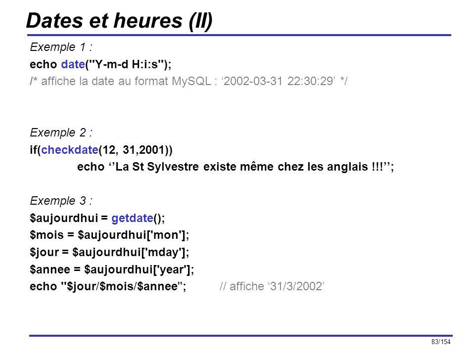 Dates et heures (II) Exemple 1 : echo date( Y-m-d H:i:s );