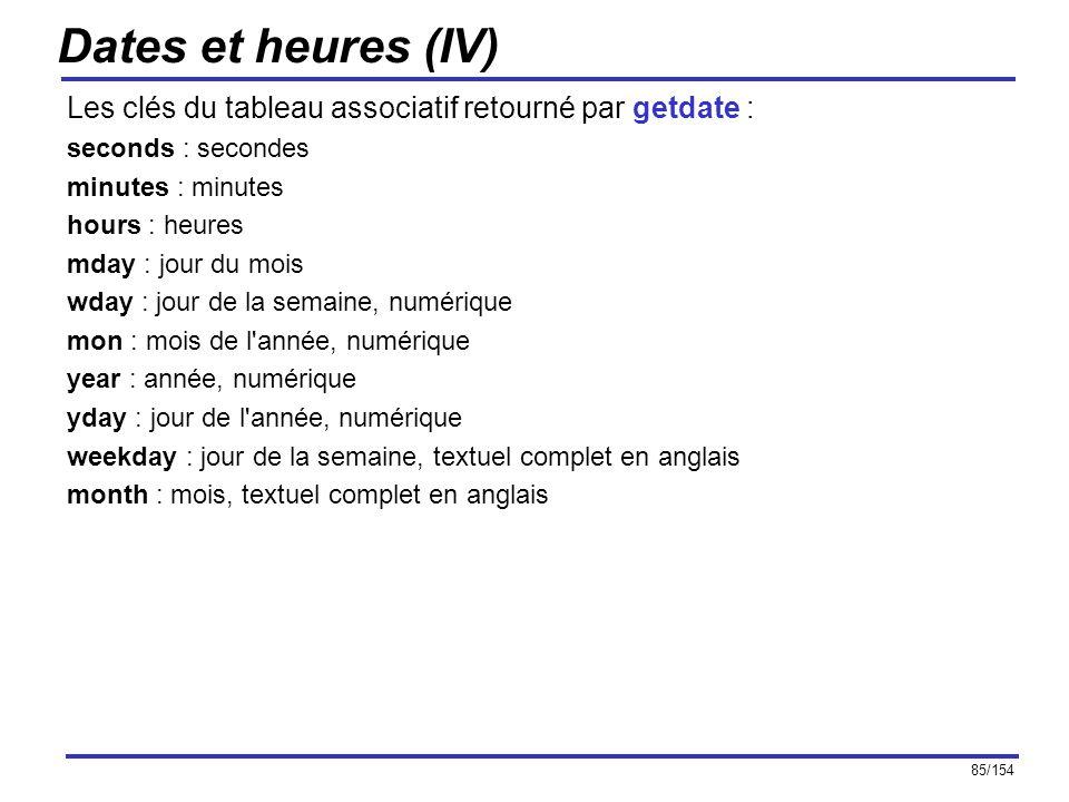 Dates et heures (IV) Les clés du tableau associatif retourné par getdate : seconds : secondes. minutes : minutes.