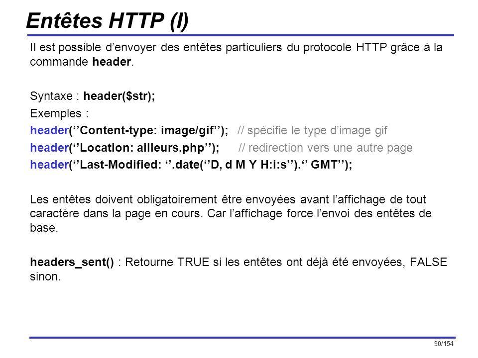 Entêtes HTTP (I) Il est possible d'envoyer des entêtes particuliers du protocole HTTP grâce à la commande header.