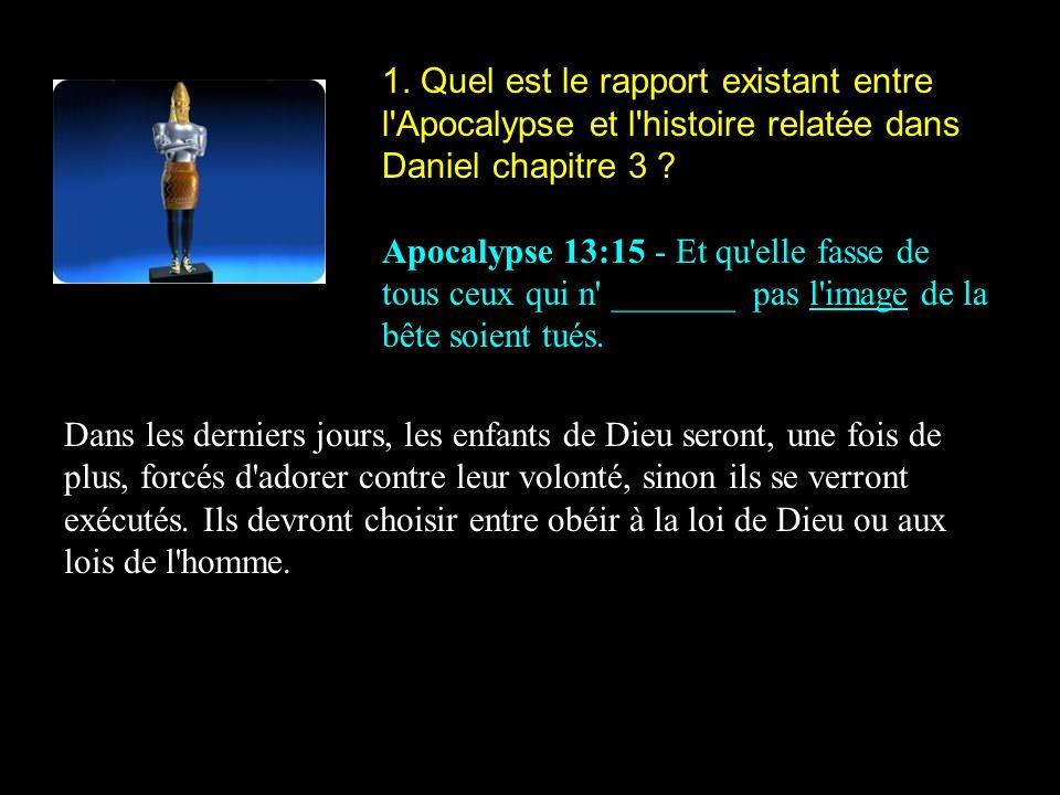 1. Quel est le rapport existant entre l Apocalypse et l histoire relatée dans Daniel chapitre 3