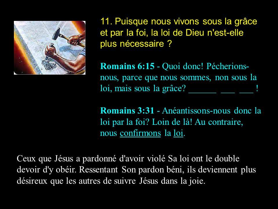 11. Puisque nous vivons sous la grâce et par la foi, la loi de Dieu n est-elle plus nécessaire