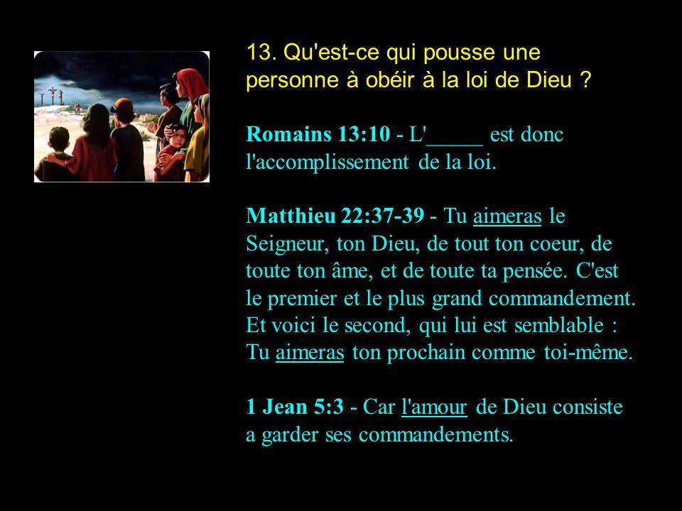13. Qu est-ce qui pousse une personne à obéir à la loi de Dieu