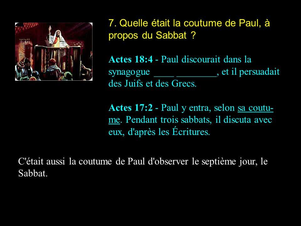7. Quelle était la coutume de Paul, à propos du Sabbat