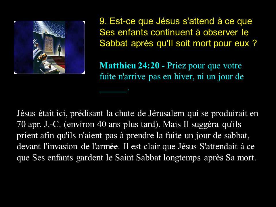 9. Est-ce que Jésus s attend à ce que Ses enfants continuent à observer le Sabbat après qu Il soit mort pour eux