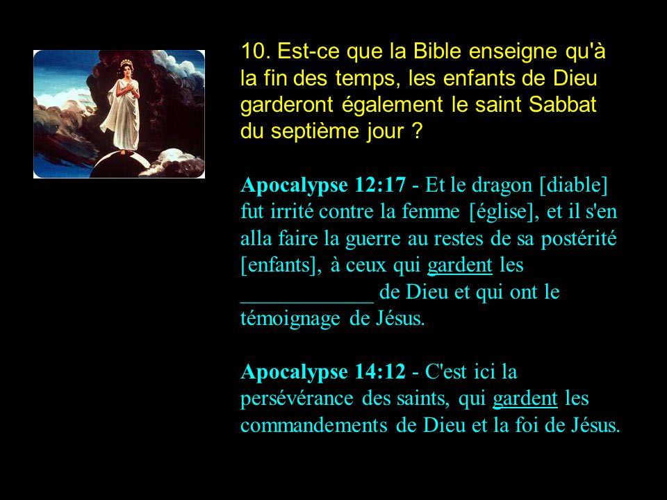 10. Est-ce que la Bible enseigne qu à la fin des temps, les enfants de Dieu garderont également le saint Sabbat du septième jour
