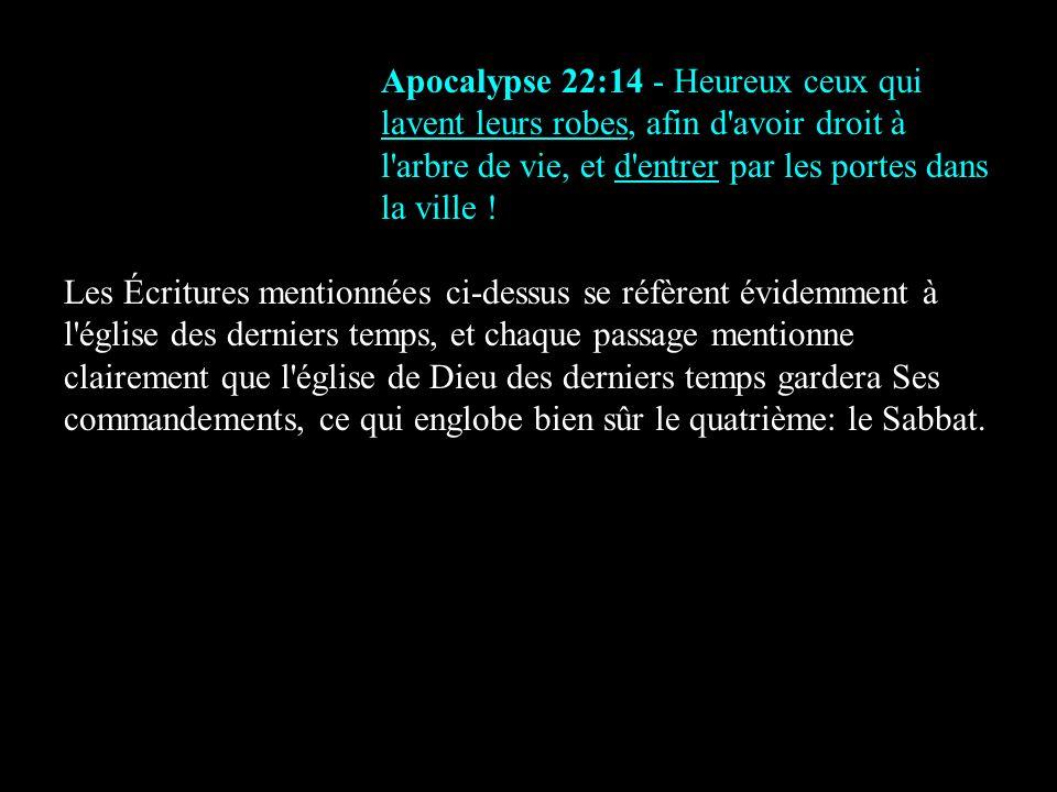 Apocalypse 22:14 - Heureux ceux qui lavent leurs robes, afin d avoir droit à l arbre de vie, et d entrer par les portes dans la ville !