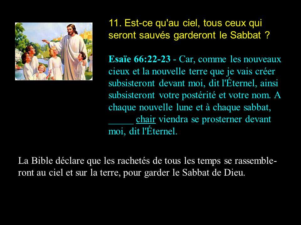 11. Est-ce qu au ciel, tous ceux qui seront sauvés garderont le Sabbat