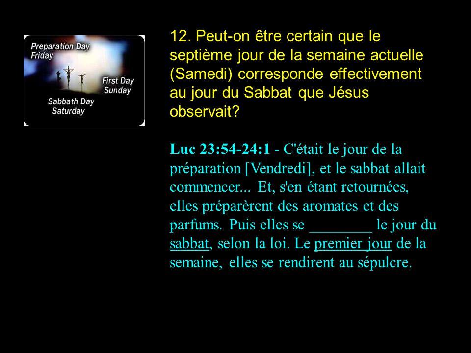 12. Peut-on être certain que le septième jour de la semaine actuelle (Samedi) corresponde effectivement au jour du Sabbat que Jésus observait