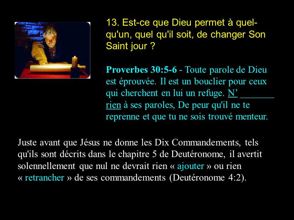 13. Est-ce que Dieu permet à quel-qu un, quel qu il soit, de changer Son Saint jour