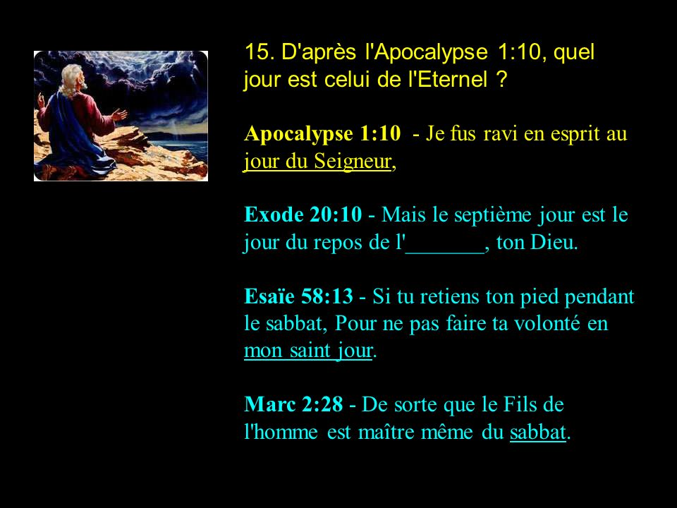 15. D après l Apocalypse 1:10, quel jour est celui de l Eternel
