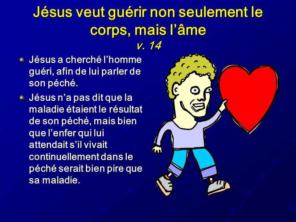 Jésus veut guérir non seulement le corps, mais l'âme v. 14