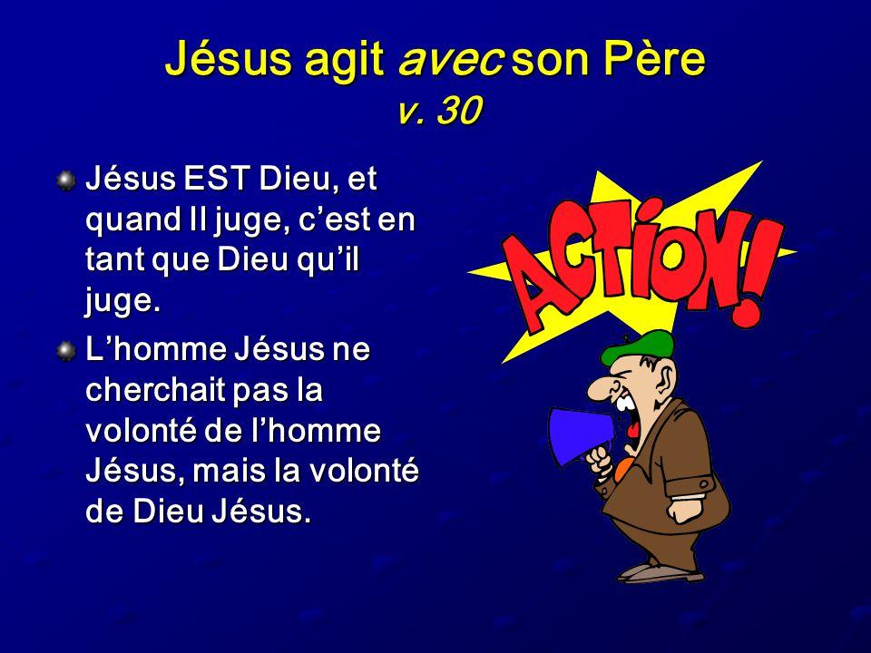 Jésus agit avec son Père v. 30