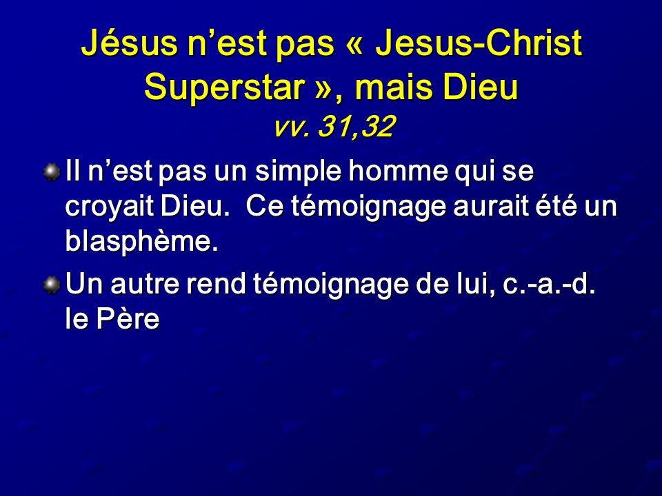 Jésus n'est pas « Jesus-Christ Superstar », mais Dieu vv. 31,32