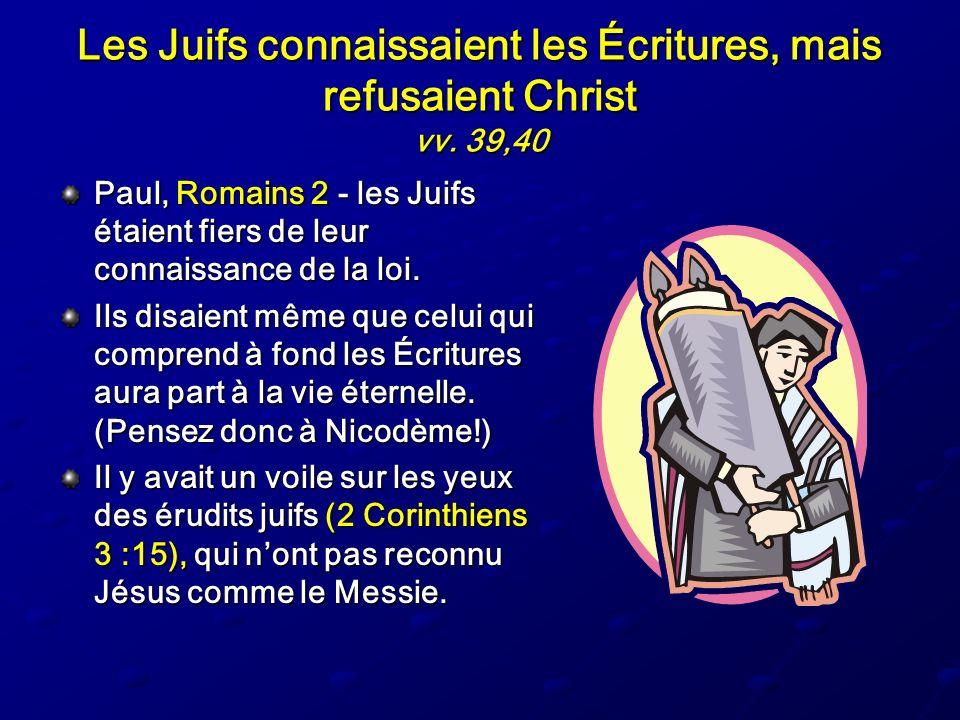 Les Juifs connaissaient les Écritures, mais refusaient Christ vv. 39,40