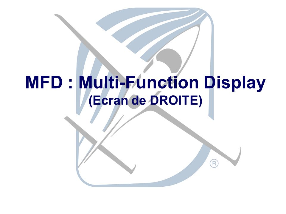 MFD : Multi-Function Display (Ecran de DROITE)