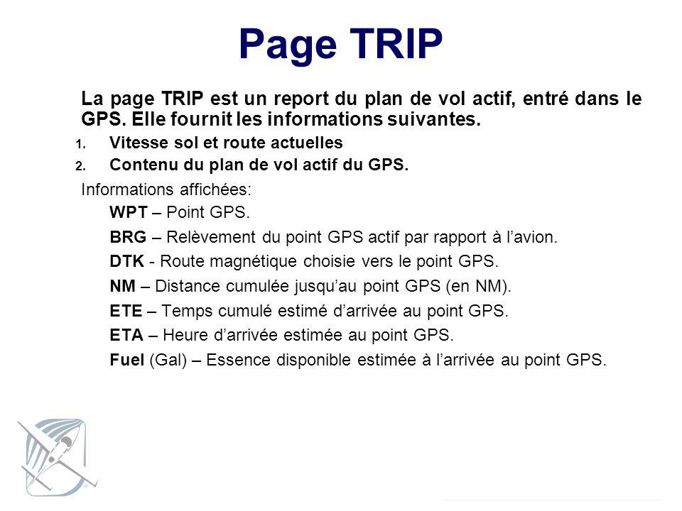 Page TRIP La page TRIP est un report du plan de vol actif, entré dans le GPS. Elle fournit les informations suivantes.