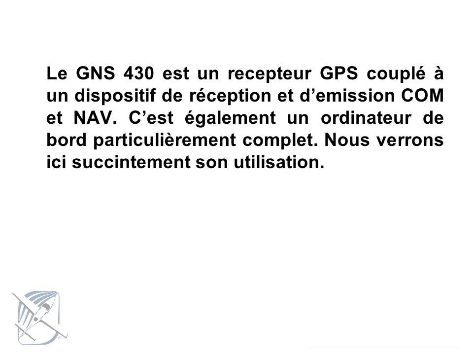 Le GNS 430 est un recepteur GPS couplé à un dispositif de réception et d'emission COM et NAV.