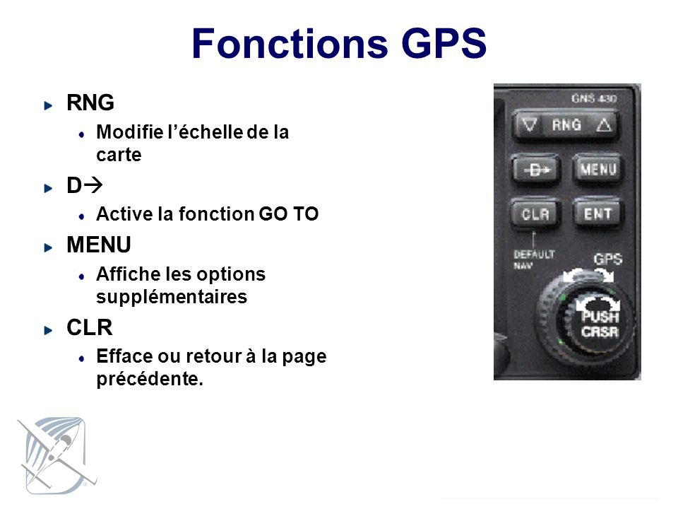 Fonctions GPS RNG D MENU CLR Modifie l'échelle de la carte