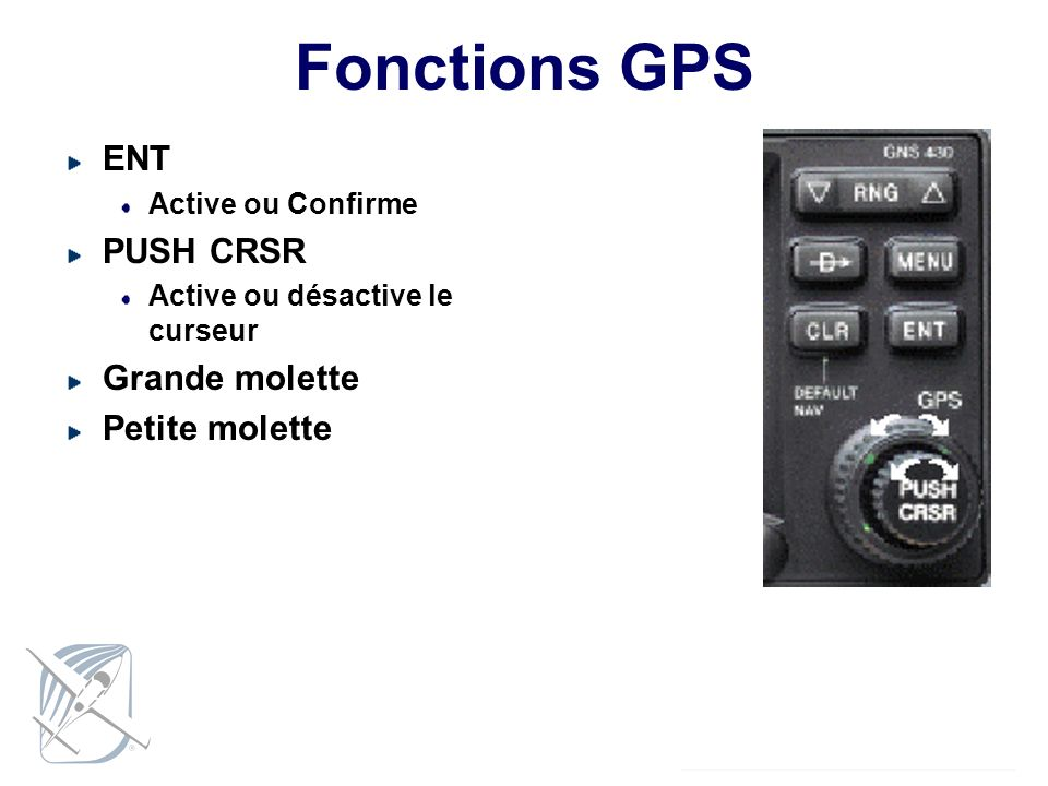 Fonctions GPS ENT PUSH CRSR Grande molette Petite molette