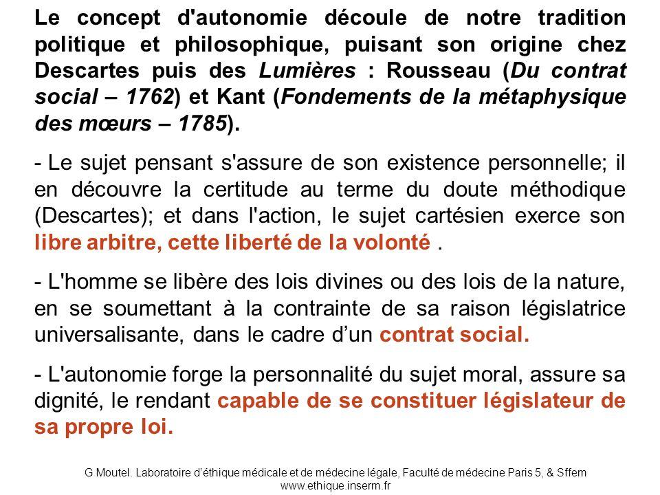 Le concept d autonomie découle de notre tradition politique et philosophique, puisant son origine chez Descartes puis des Lumières : Rousseau (Du contrat social – 1762) et Kant (Fondements de la métaphysique des mœurs – 1785).