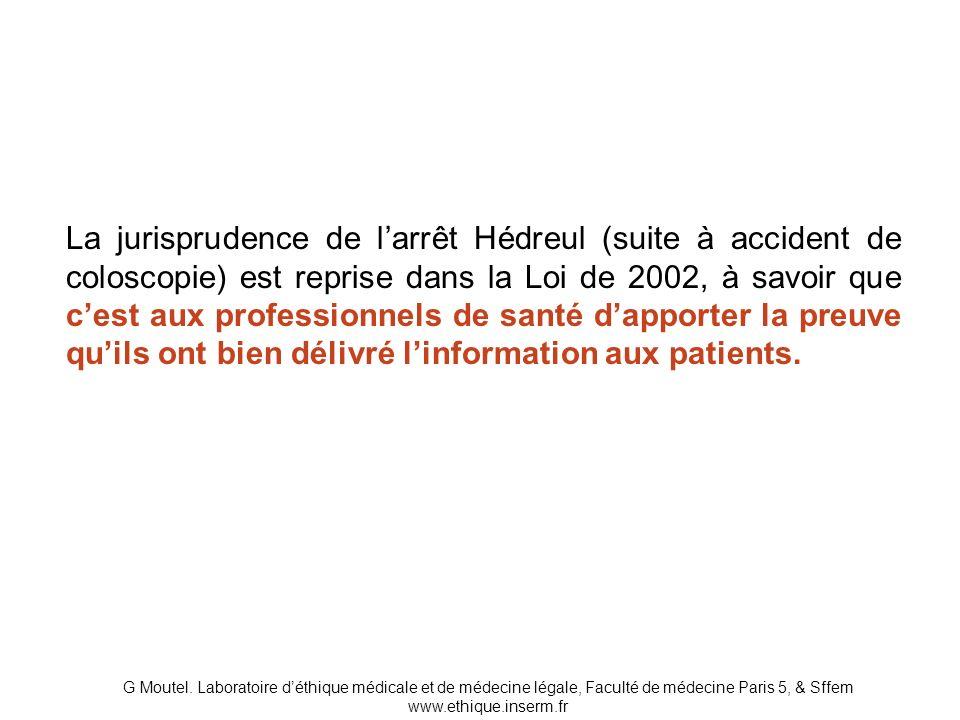 La jurisprudence de l'arrêt Hédreul (suite à accident de coloscopie) est reprise dans la Loi de 2002, à savoir que c'est aux professionnels de santé d'apporter la preuve qu'ils ont bien délivré l'information aux patients.