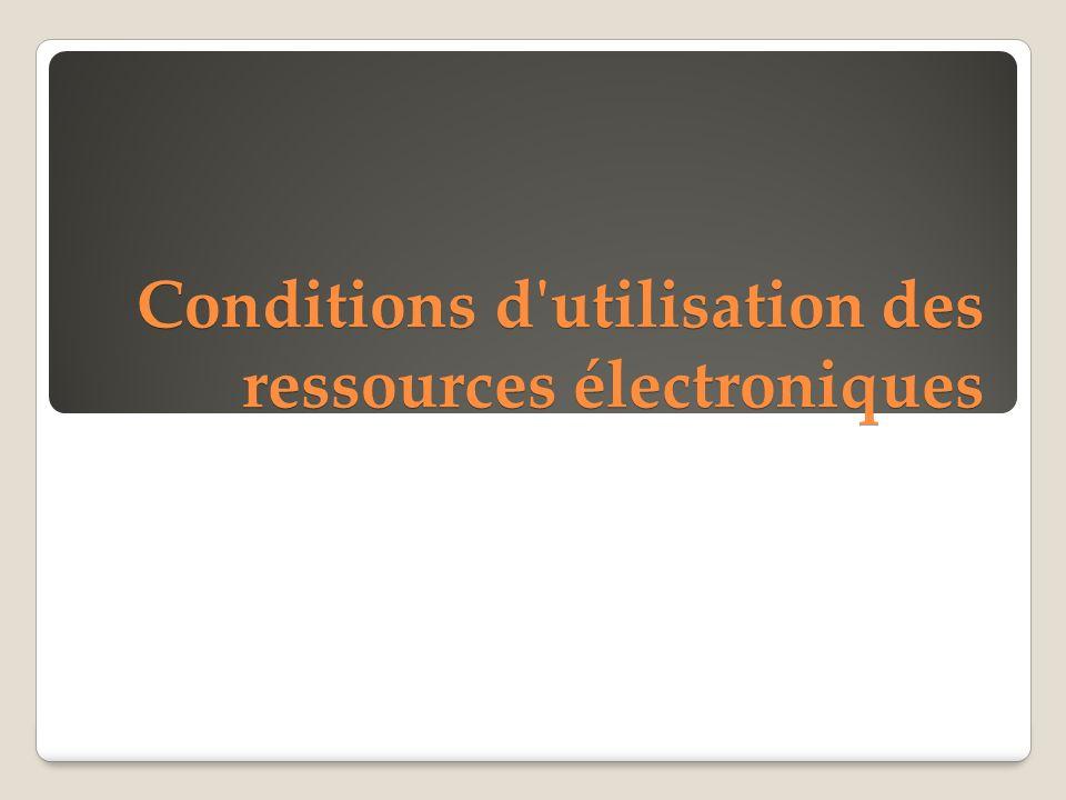 Conditions d utilisation des ressources électroniques