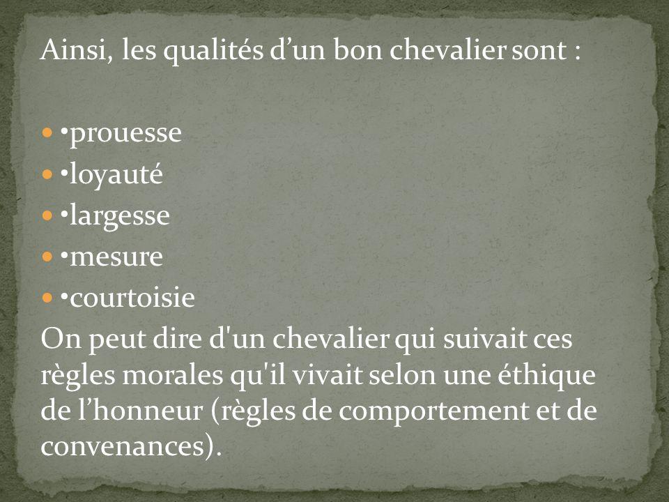 Ainsi, les qualités d'un bon chevalier sont :