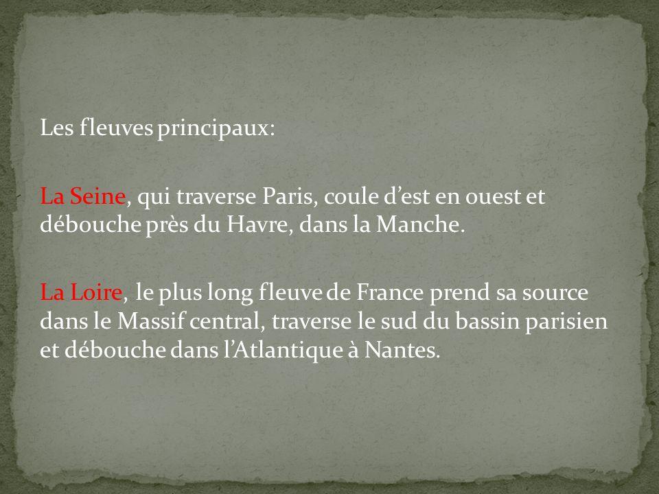 Les fleuves principaux: La Seine, qui traverse Paris, coule d'est en ouest et débouche près du Havre, dans la Manche.