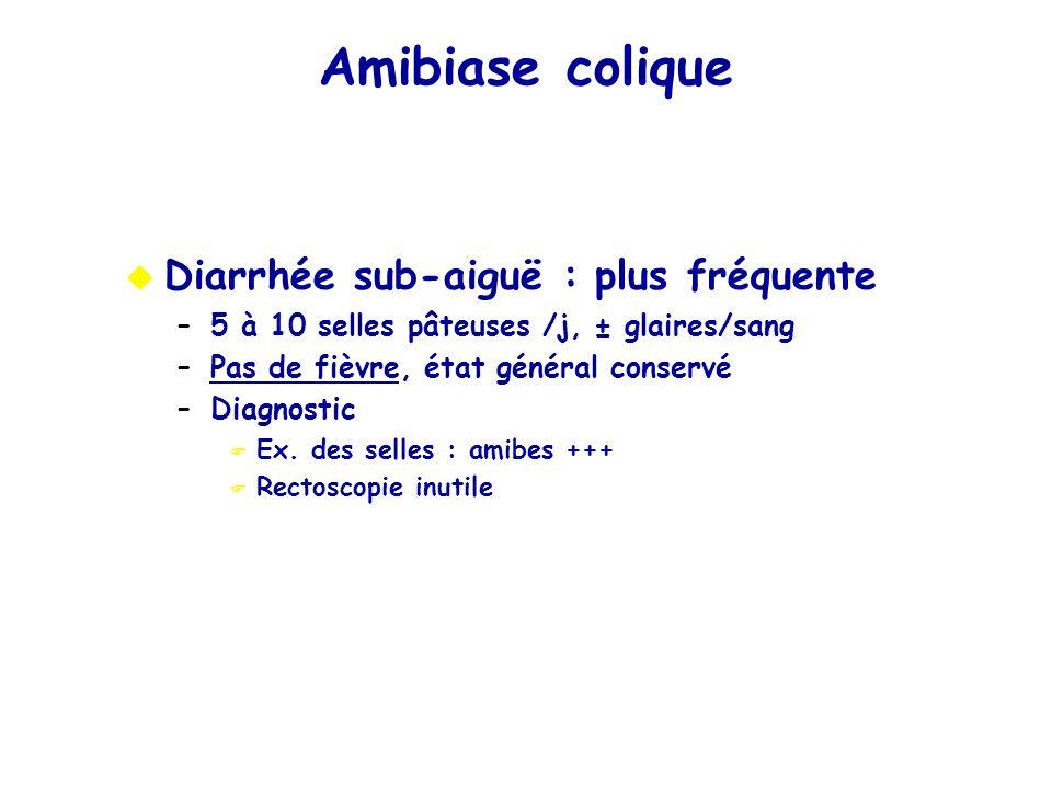 Amibiase colique Diarrhée sub-aiguë : plus fréquente
