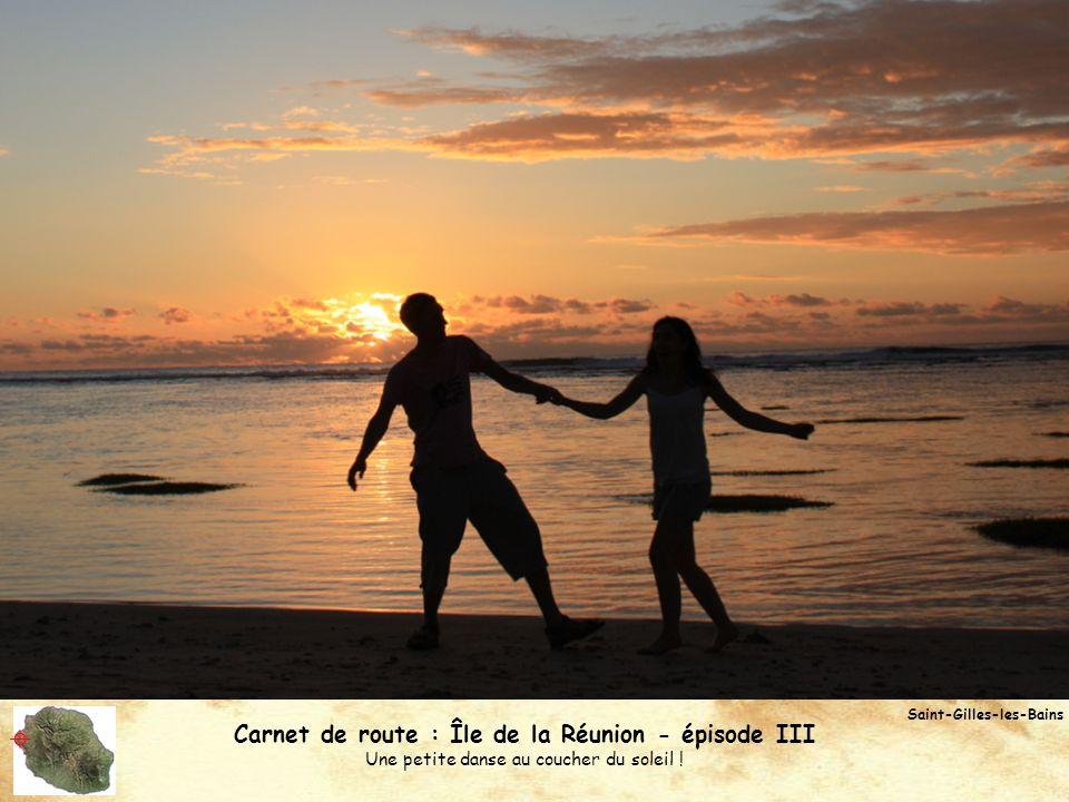 Carnet de route : Île de la Réunion - épisode III