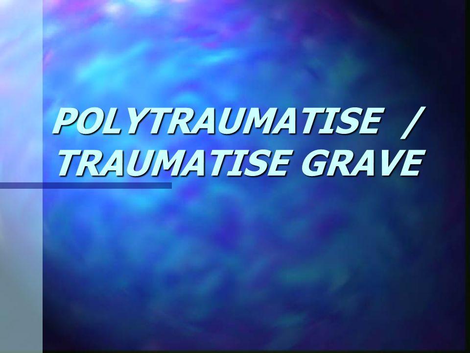 POLYTRAUMATISE / TRAUMATISE GRAVE