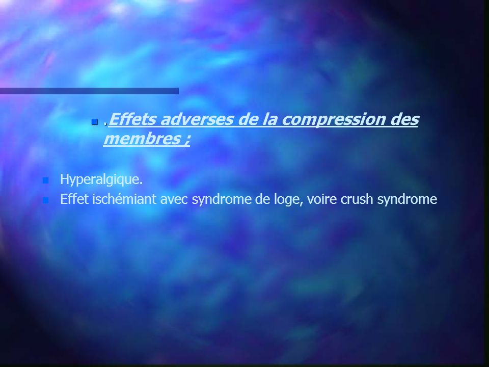 .Effets adverses de la compression des membres ;